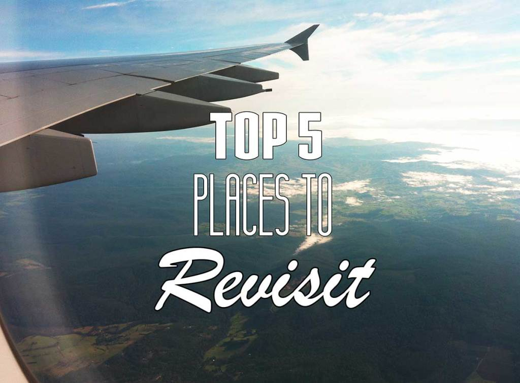 5 Places to Revisit - places to travel abroad