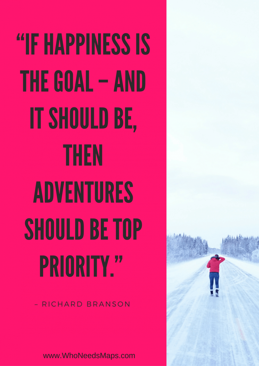 """If happiness is the goal - and it should be, then adventure should be top priority."" - Rechard Branson"