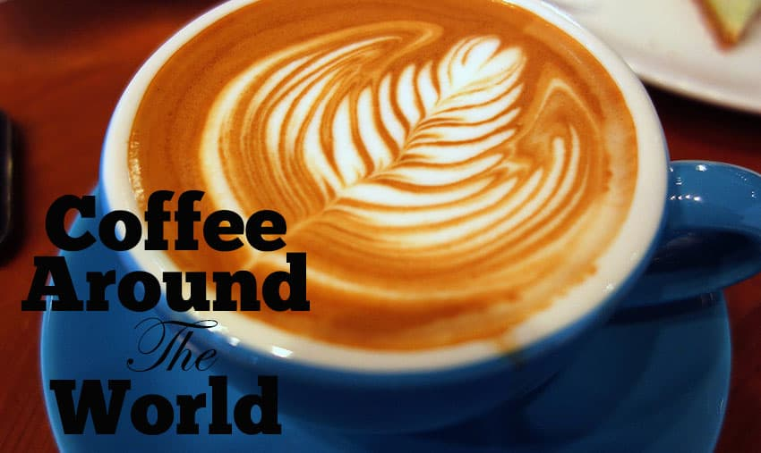 Best Coffee Around The World- Who Needs Maps
