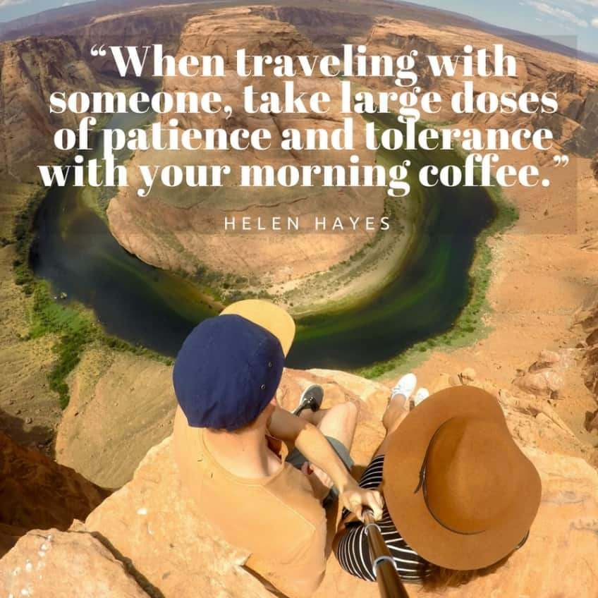 """When traveling with someone, take large doses of patience and tolerance with your morning coffee."" - Hellen Hayes"