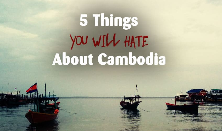 5 Things you will hate about Cambodia
